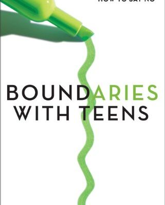 Boundaries-with-Teens-When-to-Say-Yes-How-to-Say-No-0