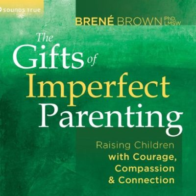 The-Gifts-of-Imperfect-Parenting-Raising-Children-with-Courage-Compassion-and-Connection-0